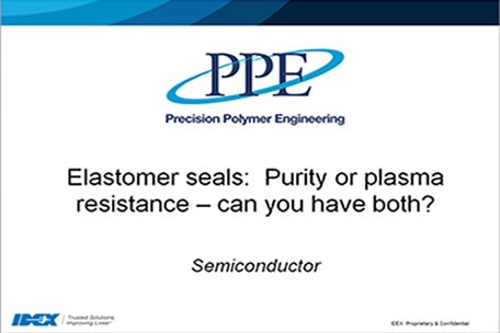 Webinar: Semicon seals - Purity or plasma resistance, can you have both?